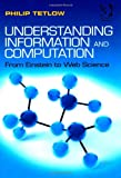 Understanding Information and Computation : From Einstein to Web Science, Tetlow, Philip, 1409440397