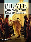 Pilate: The Man Who Killed Christ