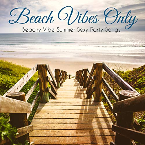 Beach Vibes Only - Beachy Vibe Summer Sexy Party Songs