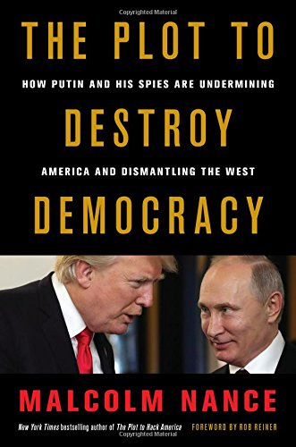 Book cover from The Plot to Destroy Democracy: How Putin and His Spies Are Undermining America and Dismantling the West by Malcolm Nance