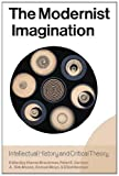 The Modernist Imagination: Intellectual History and Critical Theory, , 0857453076