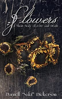 """Flowers: A Short Story of Love and Death by [Dickerson, Darnell """"Saki""""]"""