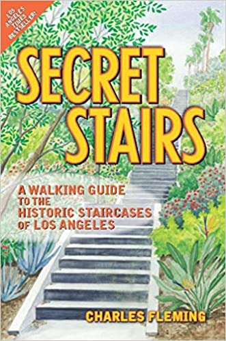 Secret Stairs: A Walking Guide To The Historic Staircases Of Los Angeles:  Charles Fleming: 9781595800503: Amazon.com: Books