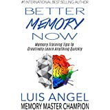Better Memory Now: Memory Training Tips to Creatively Learn Anything Quickly, Improve Memory, & Ability to Focus for Students, Professionals, and Everyone Else who wants Memory Improvement