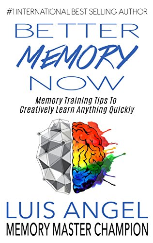 Better Memory Now: Memory Training Tips to Creatively Learn Anything Quickly, Improve Memory, & Ability to Focus for Students, Professionals, & Everyone Else to Remember Anything, Increase Leadership (Teaching Techniques To Use For Intellectual Disability Students)