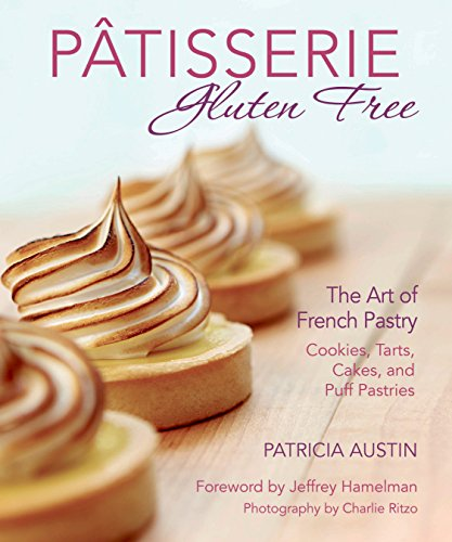 Pâtisserie Gluten Free: The Art of French Pastry: Cookies, Tarts, Cakes, and Puff Pastries by Patricia Austin