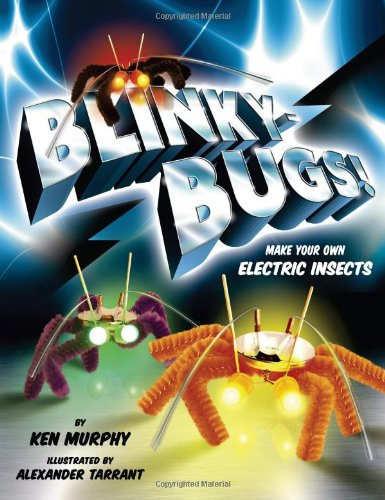 Blinkybug]: Make Your Own Electronic Insects ebook