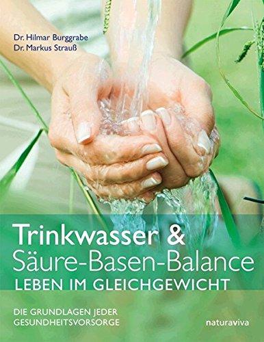 Trinkwasser & Säure-Basen-Balance. Leben im Gleichgewicht. Die Grundlagen jeder Gesundheitsvorsorge