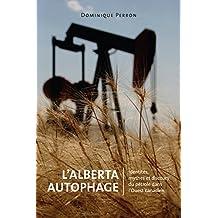 L'Alberta Autophage: Identités, mythes et discours du pétrole dans l'Ouest canadien (Energy, Ecology  and the Environment t. 6) (French Edition)