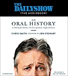 The Daily Show (the AudioBook): An Oral History as Told by Jon Stewart, the Correspondents, Staff and Guests | Jon Stewart - foreword,Chris Smith