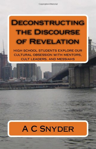 Download Deconstructing the Discourse of Revelation: high school students explore our cultural obsession with mentors, cult leaders, and messiahs ebook