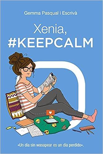 Xenia, #KeepCalm: Xenia, 2 Literatura Juvenil A Partir De 12 Años - Narrativa Juvenil: Amazon.es: Gemma Pasqual i Escrivá: Libros
