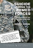 Suicide among the Armed Forces : Understanding the Cost of Service: Understanding the Cost of Service, Leenaars, Antoon, 0895038730