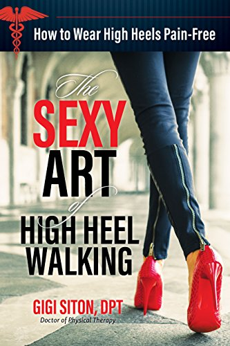 (The Sexy Art of High Heel Walking: How to Walk in High Heels Pain-free)