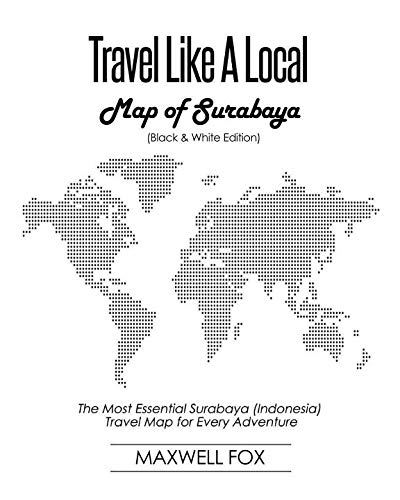 Travel Like a Local - Map of Surabaya (Black and White Edition): The Most Essential Surabaya (Indonesia) Travel Map for Every Adventure