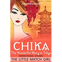 Childrens book : Chika The Wonderful Story in Tokyo - Inspirational stories from The little match girls -bedtime stories: children's read along books, bedtime reading, bedtime stories for kids