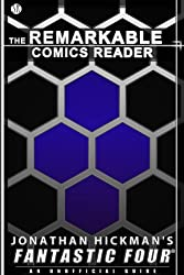 Jonathan Hickman's Fantastic Four: An Unofficial Guide (The Remarkable Comics Reader)