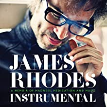 Instrumental: A Memoir of Madness, Medication, and Music Audiobook by James Rhodes Narrated by Mark Meadows