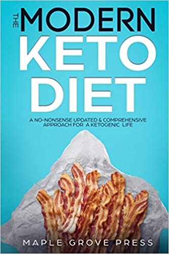 The Modern Keto Diet: A No-Nonsense Updated, Comprehensive Approach for a Ketogenic Life. Understand the 4 Types of Keto Dieting. Optimize Nutrition for Weight Loss & Better Health, Develop Meal Plans