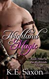 Highland Magic: Book Three in the Highlands Trilogy, K. E. Saxon, 1479334766