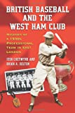 British Baseball and the West Ham Club, Josh Chetwynd and Brian A. Belton, 0786425946