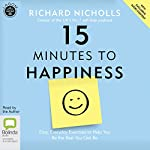 15 Minutes to Happiness: Easy, Everyday Exercises to Help You Be the Best You Can Be | Richard Nicholls