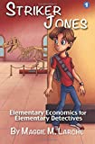 Striker Jones: Elementary Economics For Elementary Detectives, Second Edition (Volume 1)