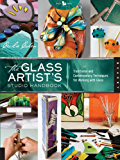 The Glass Artist's Studio Handbook: Traditional and Contemporary Techniques for Working with Glass (Studio Handbook Series)
