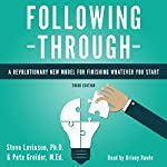 Following Through: A Revolutionary New Model for Finishing Whatever You Start | Pete Greider - M.Ed.,Steve Levinson - Ph.D.