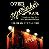 Over P. J. Clarke's Bar: Tales from New York City's Famous Saloon