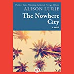 The Nowhere City: A Novel | Alison Lurie
