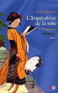 Impératrice de la soie : [3] : L'usurpatrice, Freches, José