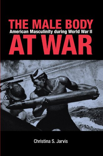 The Male Body at War: American Masculinity during World War II