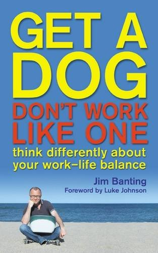 Get A Dog  Dont Work Like One  Think Differently About Your Work Life Balance