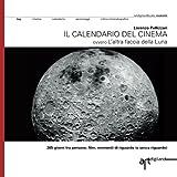 Il calendario del cinema: 365 giorni tra persone, film, momenti di riguardo (e senza riguardo) ovvero L'altra faccia della Luna (Italian Edition)