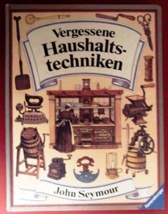 Vergessene Haushaltstechniken Gebundenes Buch – 1992 John Seymour Otto Maier Verlag B00487UVUA