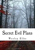 Secret Evil Plans, Wesley Ellis, 1463688334