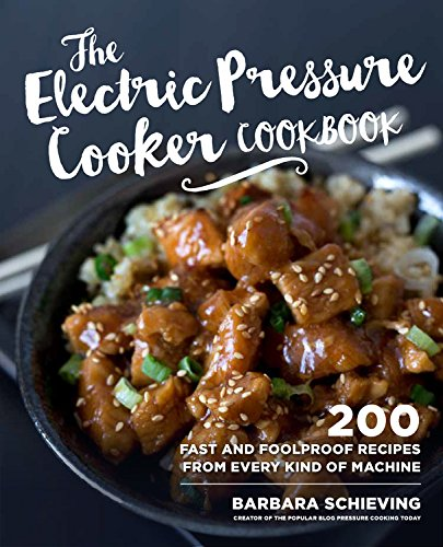 The Electric Pressure Cooker Cookbook: 200 Fast and Foolproof Recipes for Every Kind of Machine by Barbara Schieving