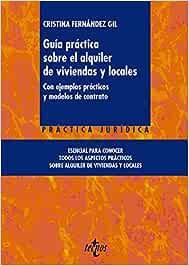 Guía práctica sobre el alquiler de viviendas y locales: Con ejemplos prácticos y modelos de contrato (Derecho - Jurisprudencia Práctica)