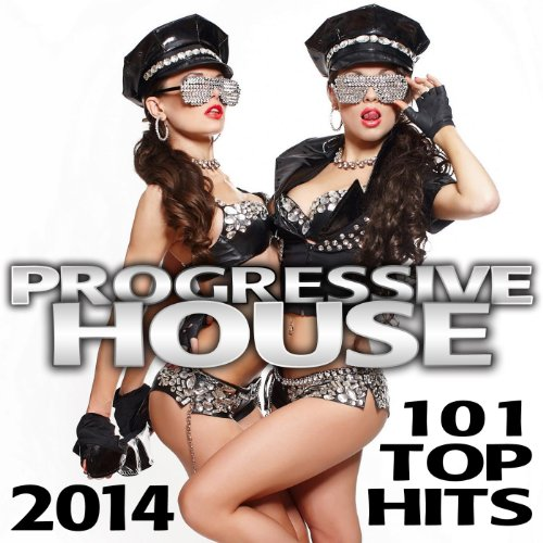Progressive House 101 Top Hits 2014 Best Of Global Electronic Dance Club  Acid Techno  Hard House  Psychedelic Trance  Rave Music