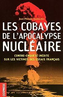 Les cobayes de l'Apocalypse nucléaire : contre-enquête inédite sur les victimes des essais français, Desbordes, Jean-Philippe