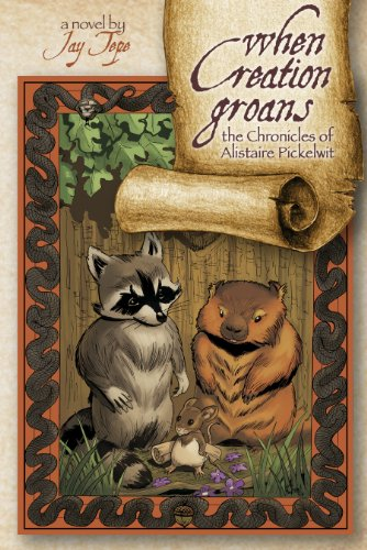 When Creation Groans: The Chronicles of Alistaire Pickelwit