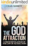 The God Attraction: A fresh revelation of the Law of Attraction