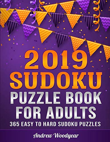 2019 Sudoku Puzzle Book For Adults: 365 Easy to Hard Sudoku Puzzles for Each Day of the Year (2019 Sudoku Puzzle Books For Adults)