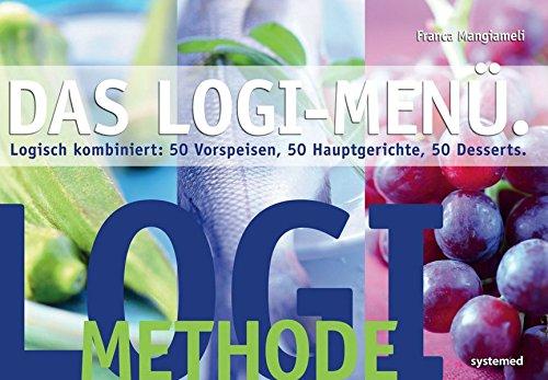 LOGI-Menü - Logisch kombiniert: 50 Vorspeisen, 50 Hauptgerichte, 50 Desserts