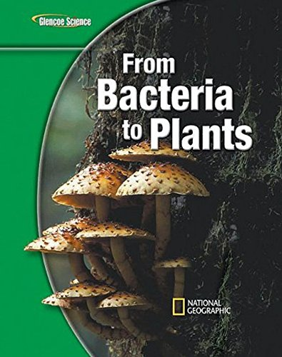 Glencoe Life iScience Modules: From Bacteria to Plants, Grade 7, Student Edition (GLEN SCI: FROM BACTERIA TO PLT)