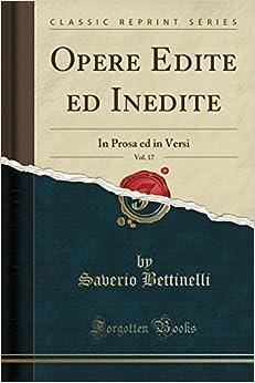 Opere Edite ed Inedite, Vol. 17: In Prosa ed in Versi (Classic Reprint)