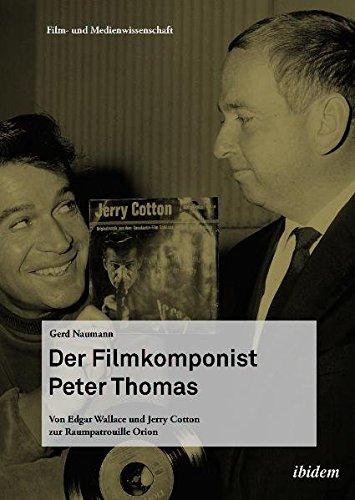 Der Filmkomponist Peter Thomas: Von Edgar Wallace und Jerry Cotton zur Raumpatrouille Orion (Film- und Medienwissenschaft)