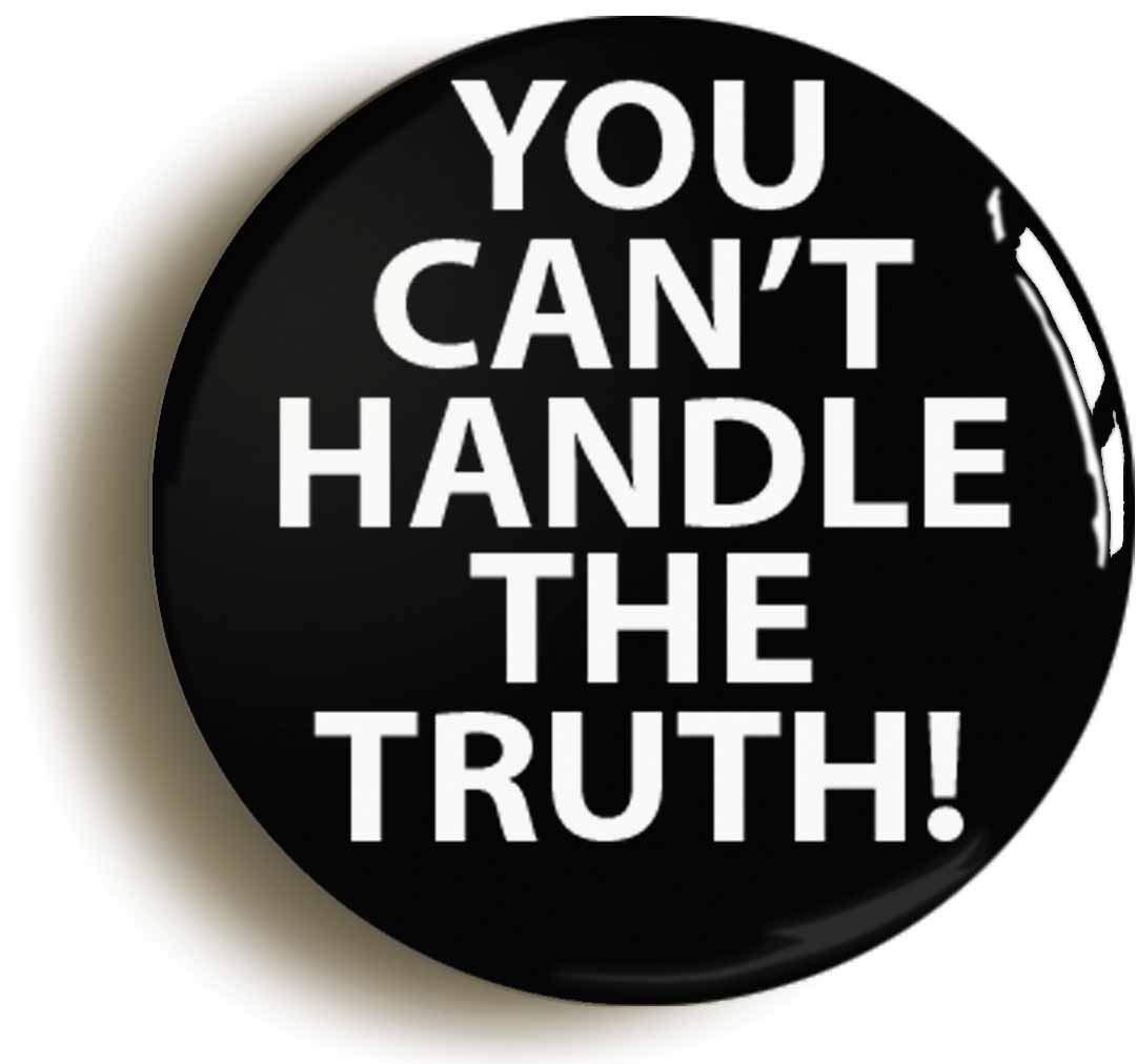 最新入荷 YOU CANT HANDLE THE YOU B06XJ52YBC TRUTH FUNNY BADGE diameter) BUTTON PIN (Size is 1inch/25mm diameter) B06XJ52YBC, カワナベチョウ:568c1429 --- mcrisartesanato.com.br