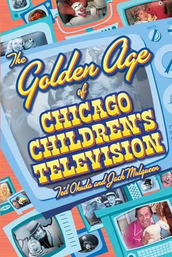 The Golden Age of Chicago Children's Television, Okuda, Ted & Mulqueen, Jack